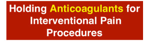 Holding anticoagulants for interventional pain procedures